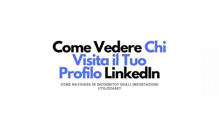 Come vedere chi visita il tuo profilo LinkedIn