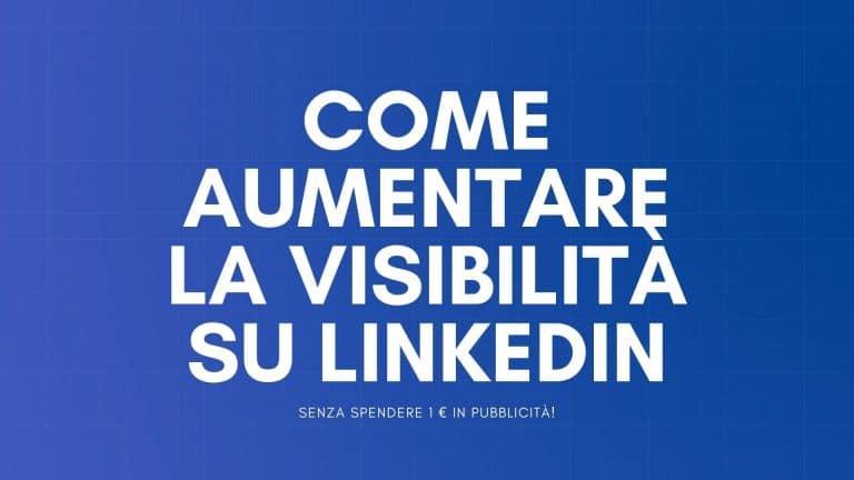 come aumentare la visibilità su LinkedIn